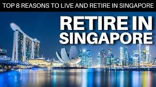 Top 8 Reasons to Live and Retire in Singapore