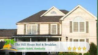 The Hill House Bed & Breakfast - Loretto Hotels, Kentucky