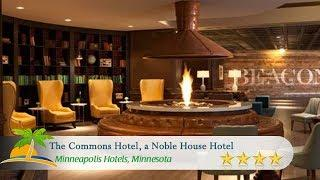The Commons Hotel, a Noble House Hotel - Minneapolis Hotels, Minnesota