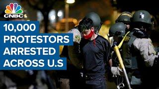 Over 10,000 people have been arrested as protests continue across U.S
