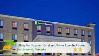Holiday Inn Express Hotel and Suites Lincoln Airport - Lincoln Hotels, Nebraska